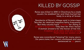 Raisa was killed in 2010 in Chechnya by a male cousin: he stabbed her and then buried her body in a strip of forest